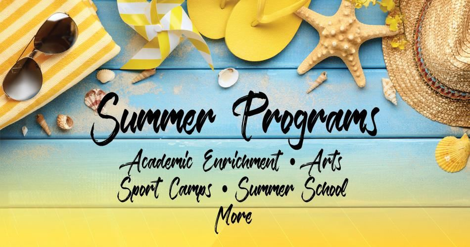 Summer Programs - Academic Enrichment, Arts, Sports Camps, Summer School, More