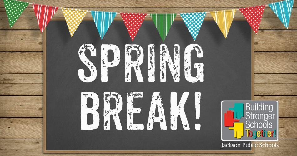 Spring Break - Building Stronger Schools Together! - Jackson Public Schools