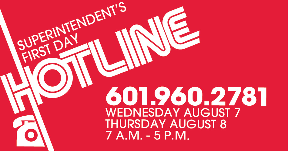 Superintendent's First Day Hotline - 601-960-2781 - Wednesday, August 7 and Thursday, August 8